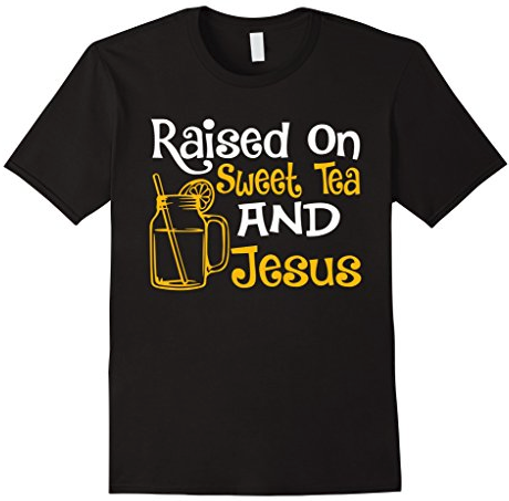 raised on sweet tea and jesus shirt