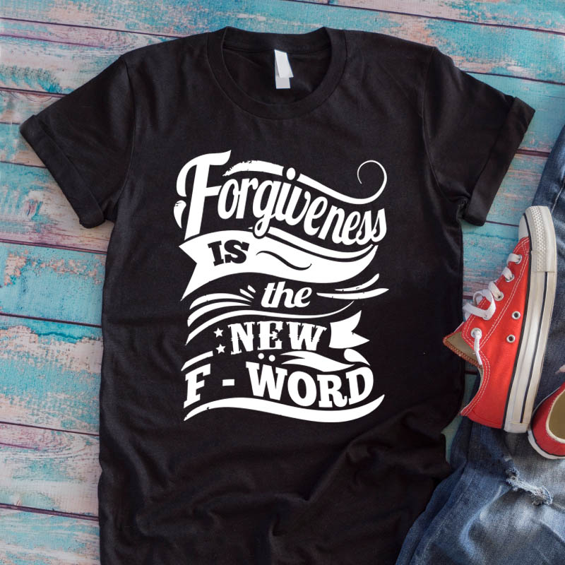 forgiveness is the-new f word t-shirt