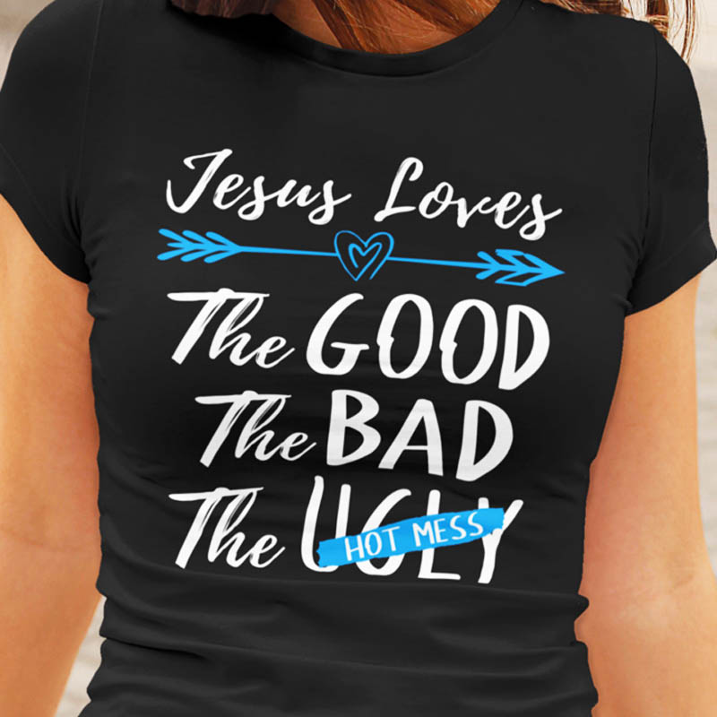 Jesus Loves The Good The Bad The Hot Mess T-Shirt White Blue White